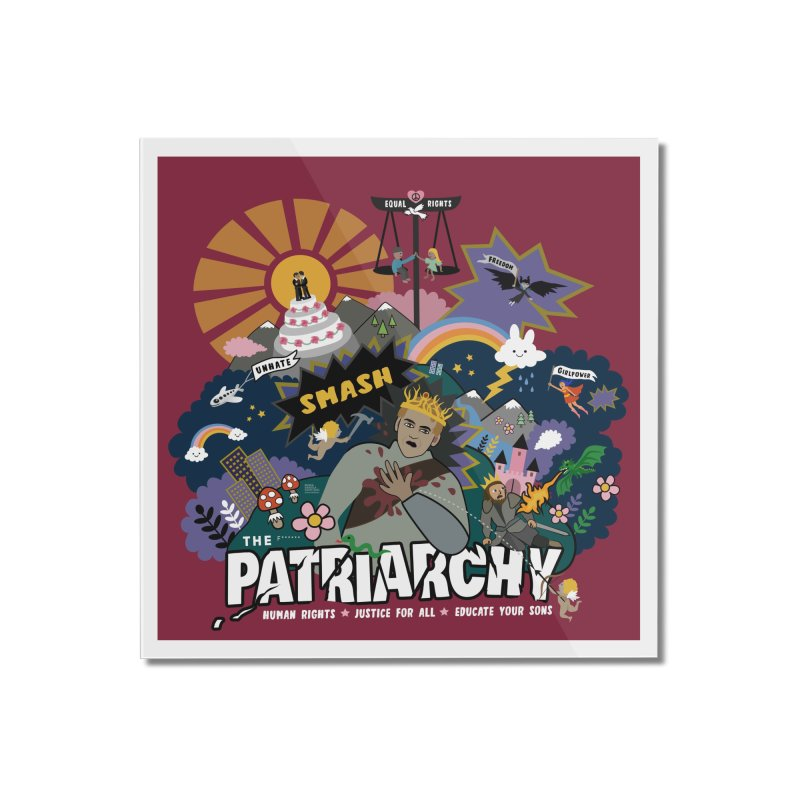 Smash patriarchy, freedom and justice for all Home Mounted Acrylic Print by Art & design by Maria Daniela Hästö