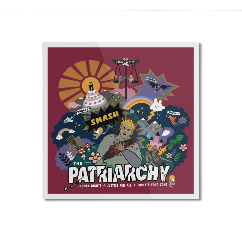 Smash patriarchy, freedom and justice for all Home Mounted Aluminum Print by Art & design by Maria Daniela Hästö