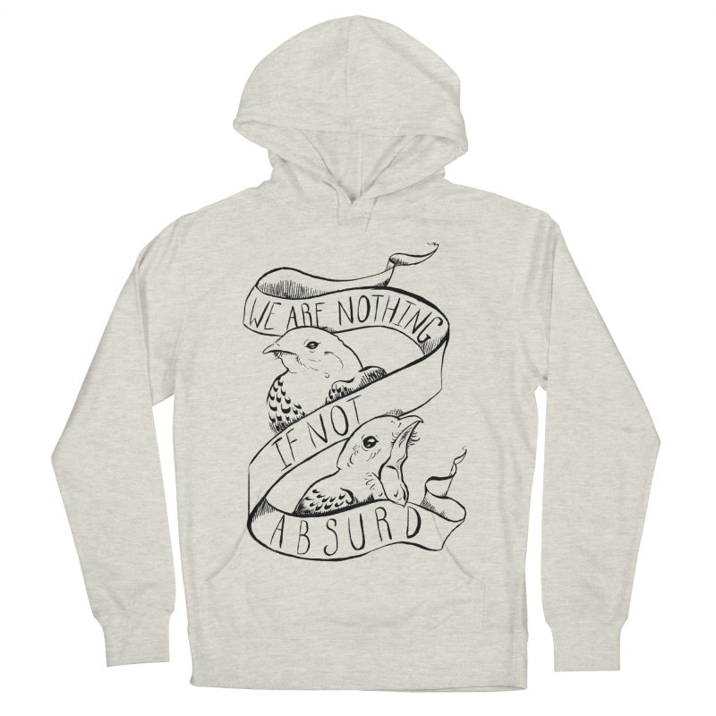 We Are Nothing If Not Absurd Women's French Terry Pullover Hoody by Marie Angoulvant's Shop