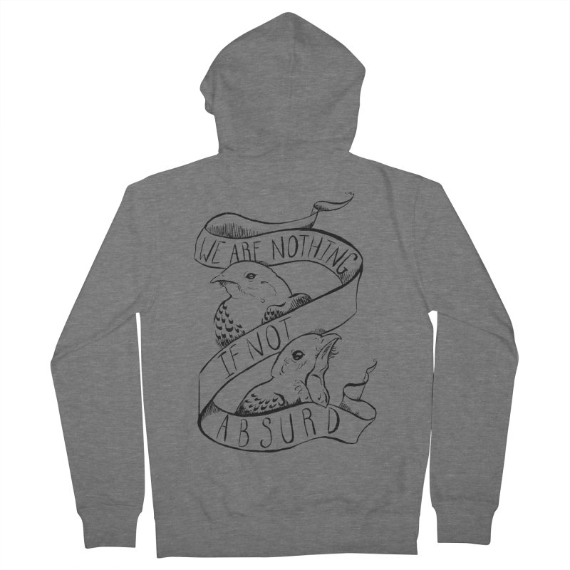 We Are Nothing If Not Absurd Women's French Terry Zip-Up Hoody by Marie Angoulvant's Shop