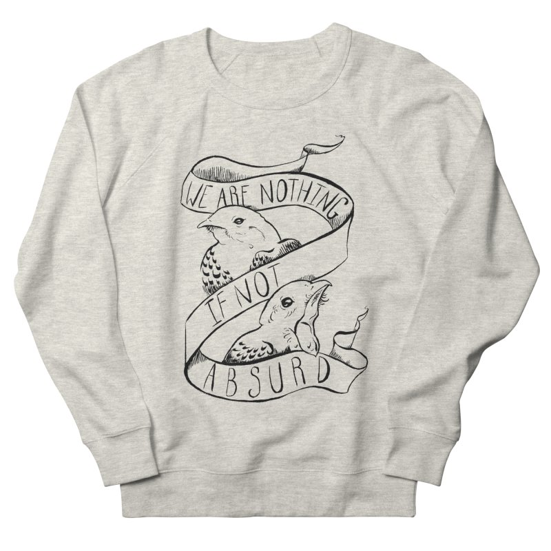 We Are Nothing If Not Absurd Men's French Terry Sweatshirt by Marie Angoulvant's Shop