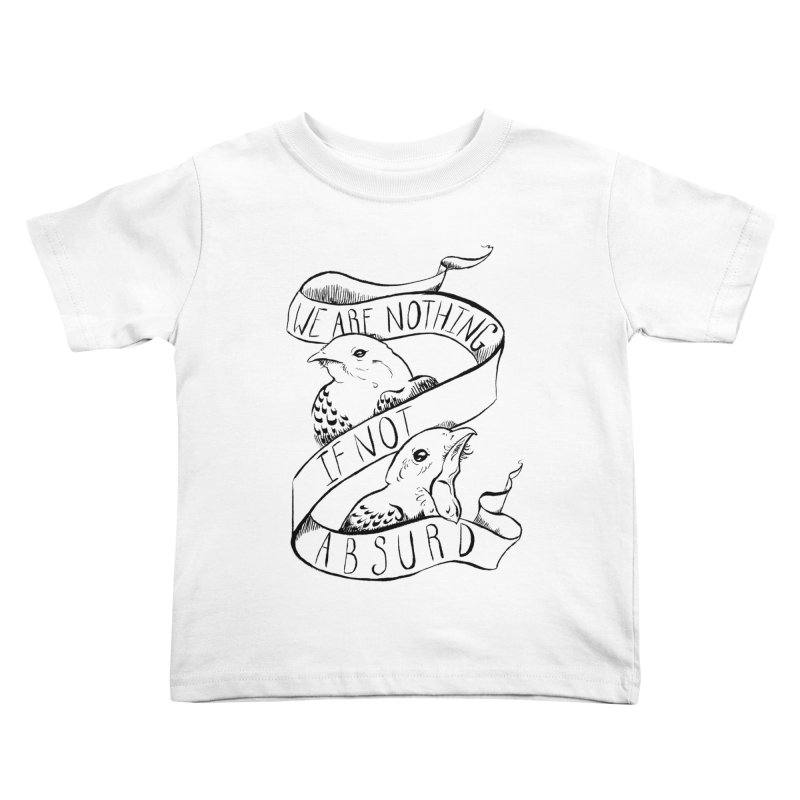 We Are Nothing If Not Absurd Kids Toddler T-Shirt by Marie Angoulvant's Shop