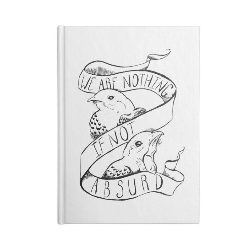 We Are Nothing If Not Absurd Accessories Notebook by Marie Angoulvant's Shop