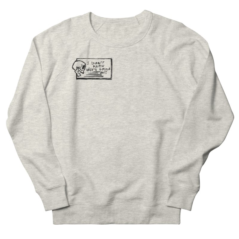 I Don't Know What's Going On! Women's French Terry Sweatshirt by Marie Angoulvant's Shop