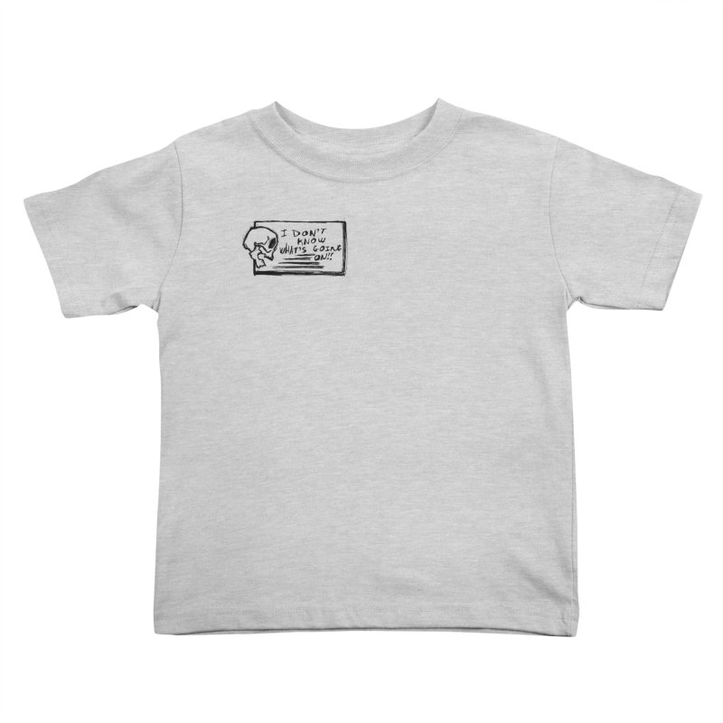 I Don't Know What's Going On! Kids Toddler T-Shirt by Marie Angoulvant's Shop