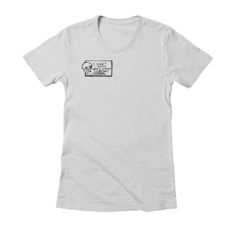 I Don't Know What's Going On! Women's Fitted T-Shirt by Marie Angoulvant's Shop
