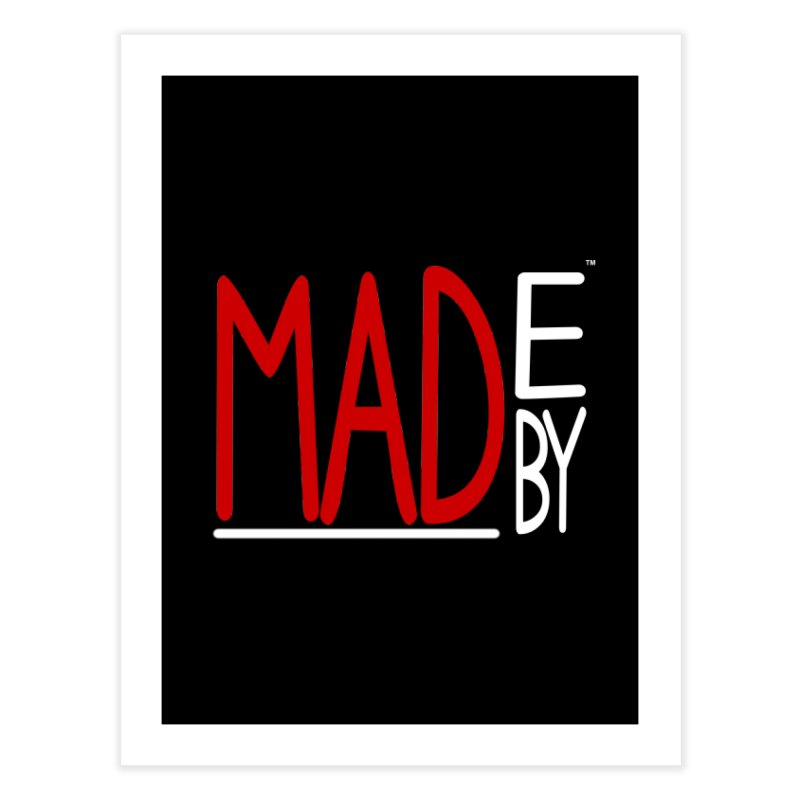 Made by MAD Home Fine Art Print by Made by MAD