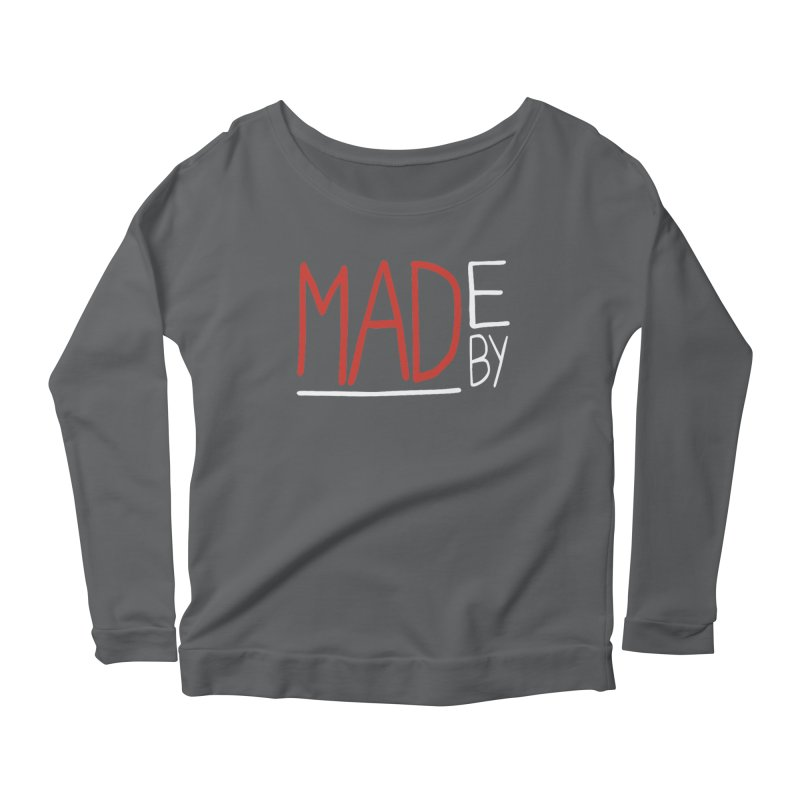 Made by MAD Women's Scoop Neck Longsleeve T-Shirt by Made by MAD