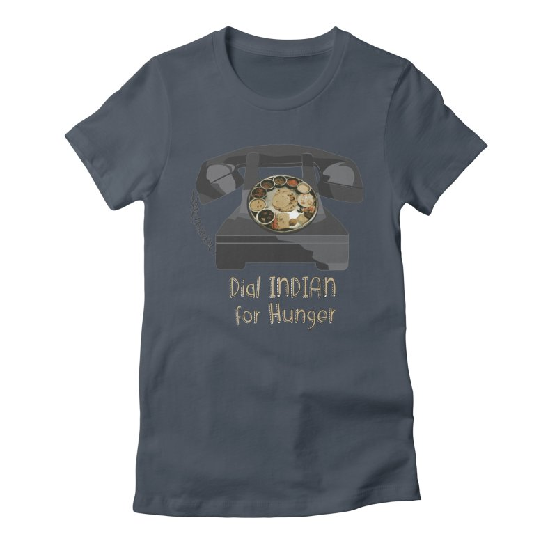 Dial INDIAN for Hunger Women's Fitted T-Shirt by Made by MAD