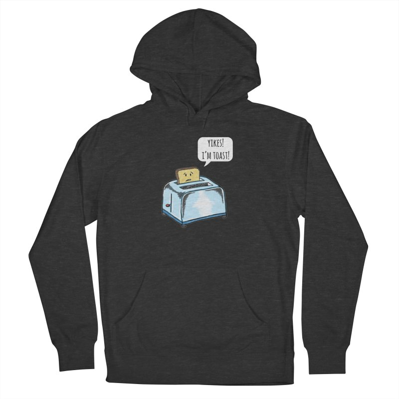 I'm Toast! Women's French Terry Pullover Hoody by Made by MAD