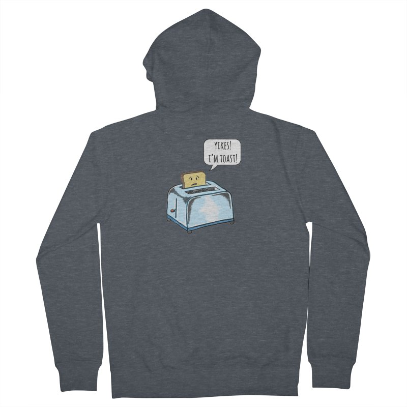 I'm Toast! Women's French Terry Zip-Up Hoody by Made by MAD