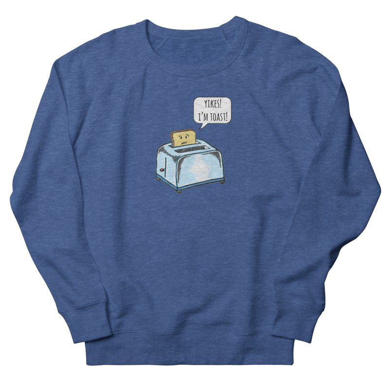 I'm Toast! Women's French Terry Sweatshirt by Made by MAD