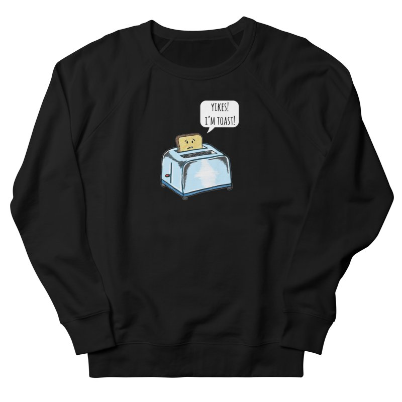 I'm Toast! Women's Sweatshirt by Made by MAD