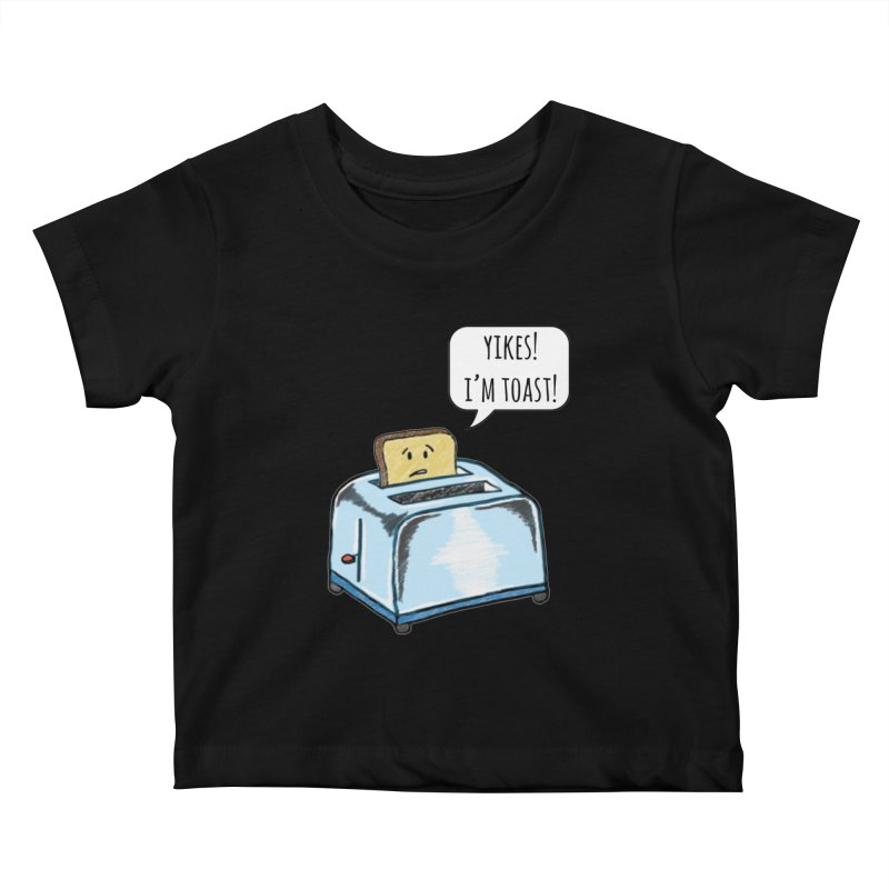 I'm Toast! Kids Baby T-Shirt by Made by MAD