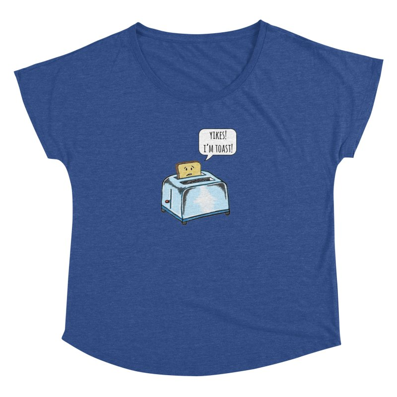 I'm Toast! Women's Dolman Scoop Neck by Made by MAD
