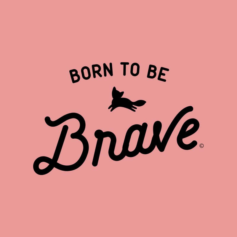 Born To Be Brave Tee by MARISAMADE Artist Shop