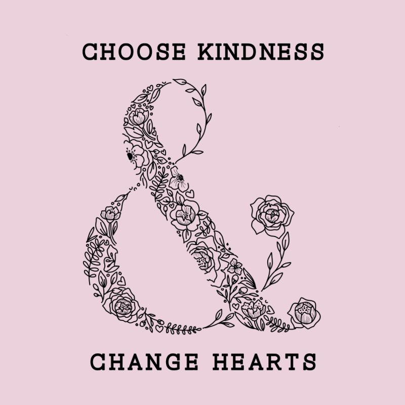 Choose Kindness Change Hearts Tee by MARISAMADE Artist Shop