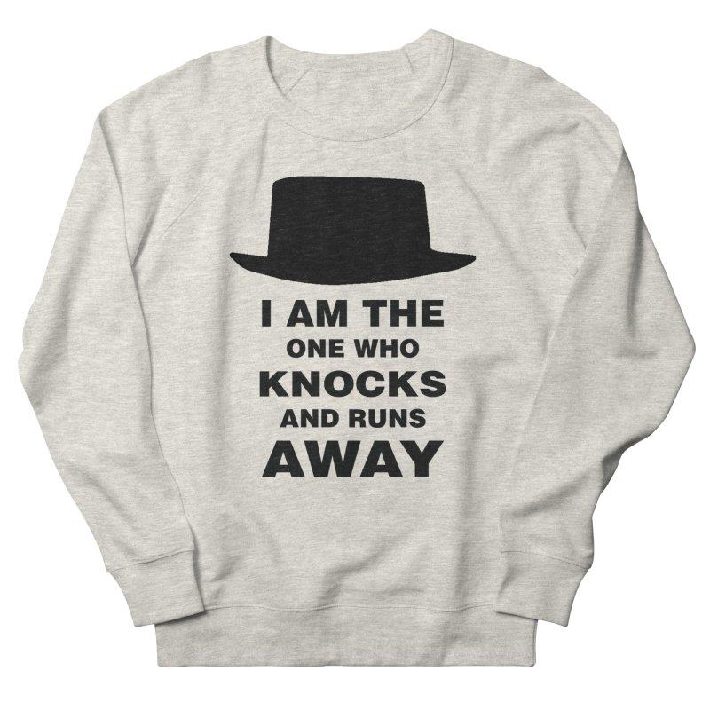 I am the one who knocks Women's French Terry Sweatshirt by markurz's Artist Shop