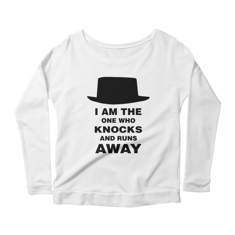 I am the one who knocks Women's Longsleeve Scoopneck  by markurz's Artist Shop