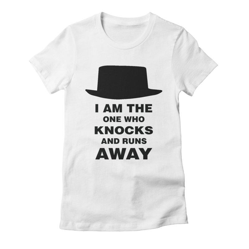 I am the one who knocks Women's Fitted T-Shirt by markurz's Artist Shop