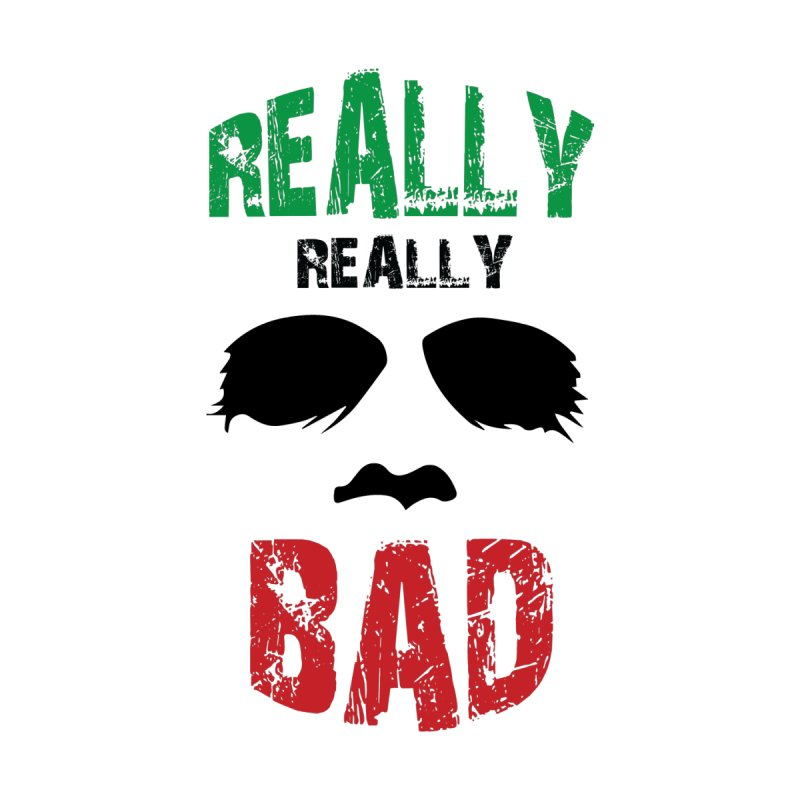 Really Really Bad by markurz's Artist Shop