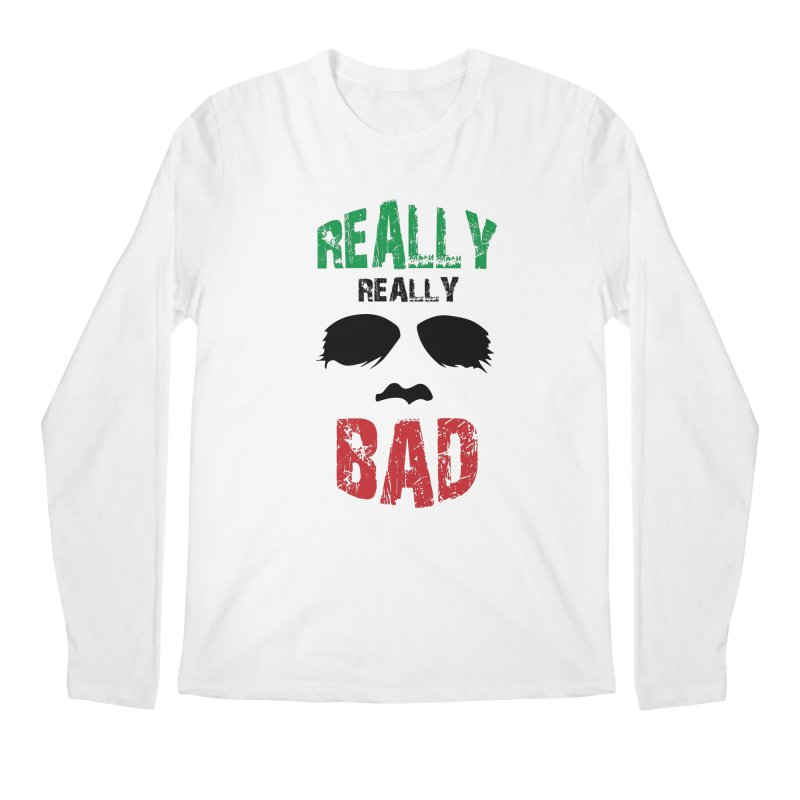 Really Really Bad Men's Longsleeve T-Shirt by markurz's Artist Shop
