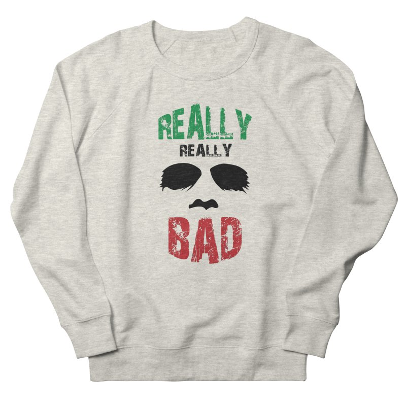 Really Really Bad Women's French Terry Sweatshirt by markurz's Artist Shop