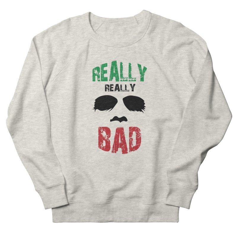 Really Really Bad Women's Sweatshirt by markurz's Artist Shop
