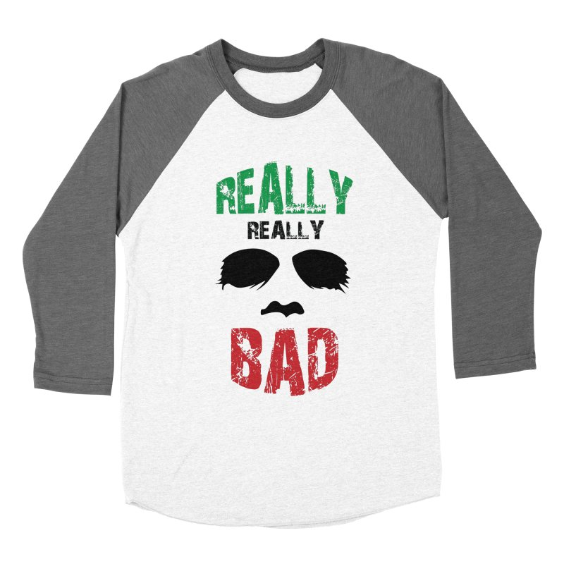 Really Really Bad Men's Baseball Triblend Longsleeve T-Shirt by markurz's Artist Shop