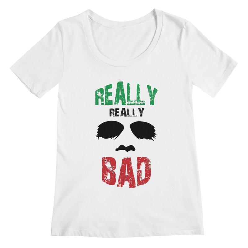 Really Really Bad Women's Regular Scoop Neck by markurz's Artist Shop