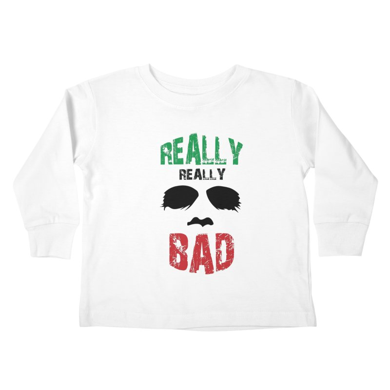 Really Really Bad Kids Toddler Longsleeve T-Shirt by markurz's Artist Shop