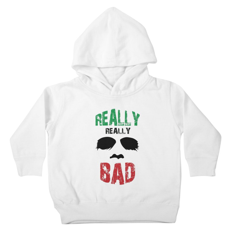 Really Really Bad Kids Toddler Pullover Hoody by markurz's Artist Shop