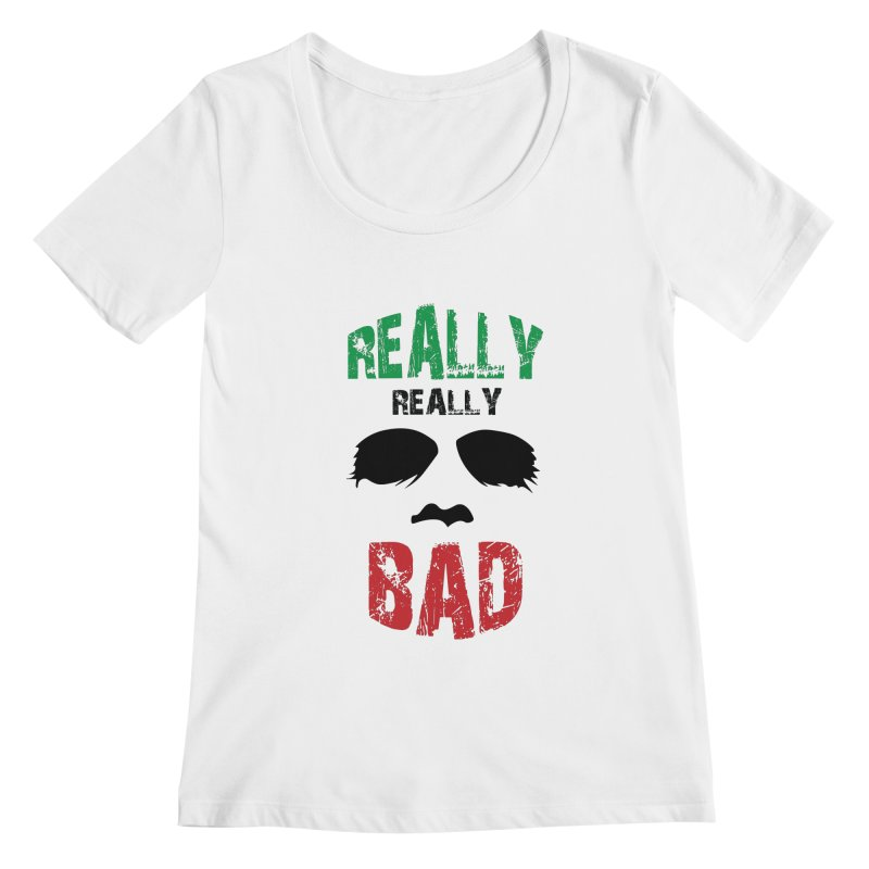 Really Really Bad Women's Scoopneck by markurz's Artist Shop