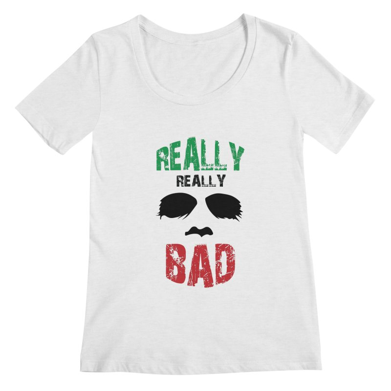 Really Really Bad Women's Regular Scoop Neck by markurz's Artist Shop