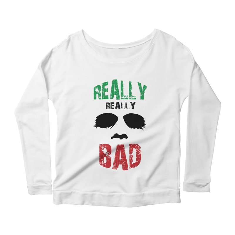 Really Really Bad Women's Longsleeve Scoopneck  by markurz's Artist Shop