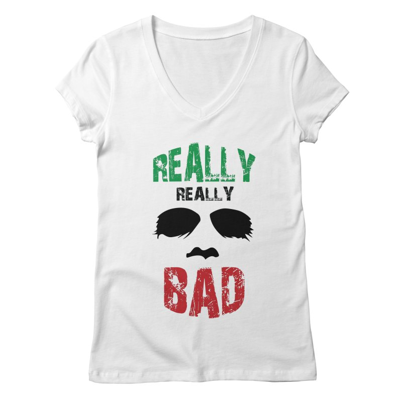 Really Really Bad Women's Regular V-Neck by markurz's Artist Shop