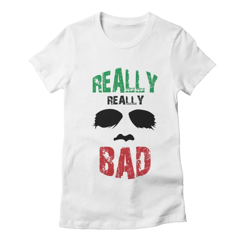 Really Really Bad Women's Fitted T-Shirt by markurz's Artist Shop