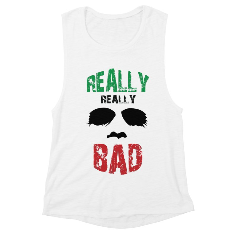 Really Really Bad Women's Muscle Tank by markurz's Artist Shop