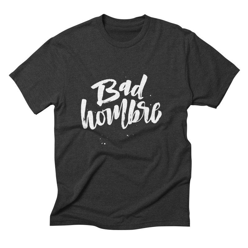 Bad Hombre Men's Triblend T-Shirt by marlamakesstuff's Artist Shop