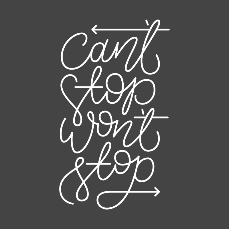 Can't Stop Won't Stop by marlamakesstuff's Artist Shop