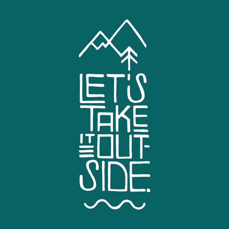 Let's Take it Outside Men's T-Shirt by marlamakesstuff's Artist Shop