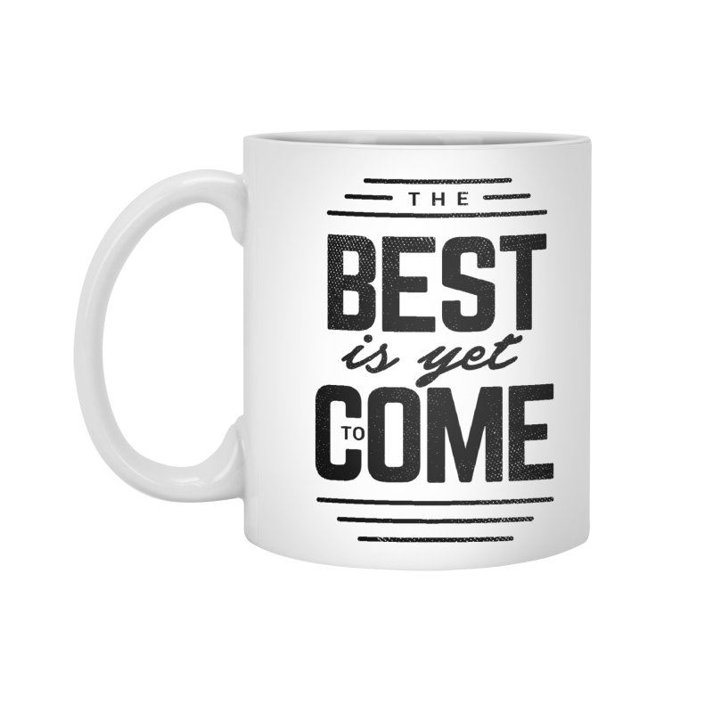 The Best is Yet to Come Accessories Mug by Marrowbone Apparel