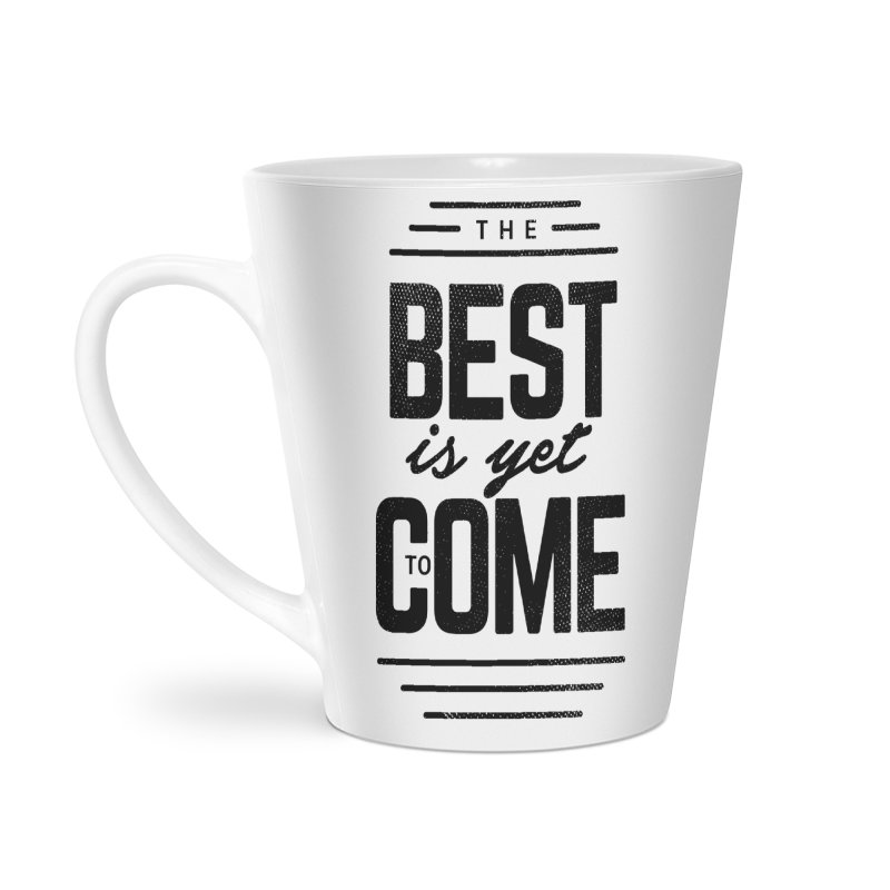The Best is Yet to Come Accessories Latte Mug by Marrowbone Apparel