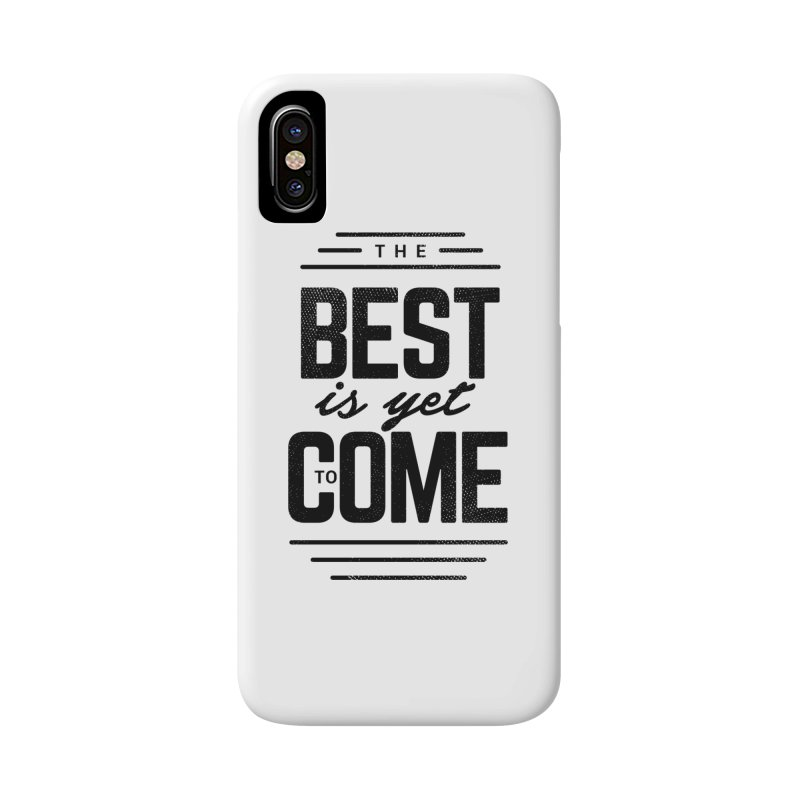 The Best is Yet to Come Accessories Phone Case by Marrowbone Apparel