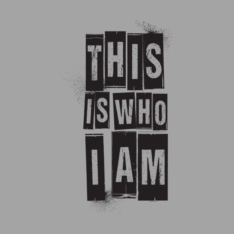 This Is Who I Am None  by Marrowbone Apparel