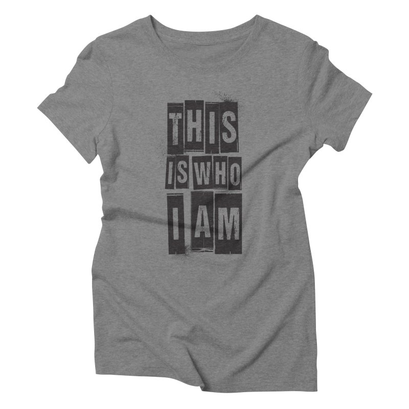 This Is Who I Am Women's Triblend T-shirt by Marrowbone Apparel