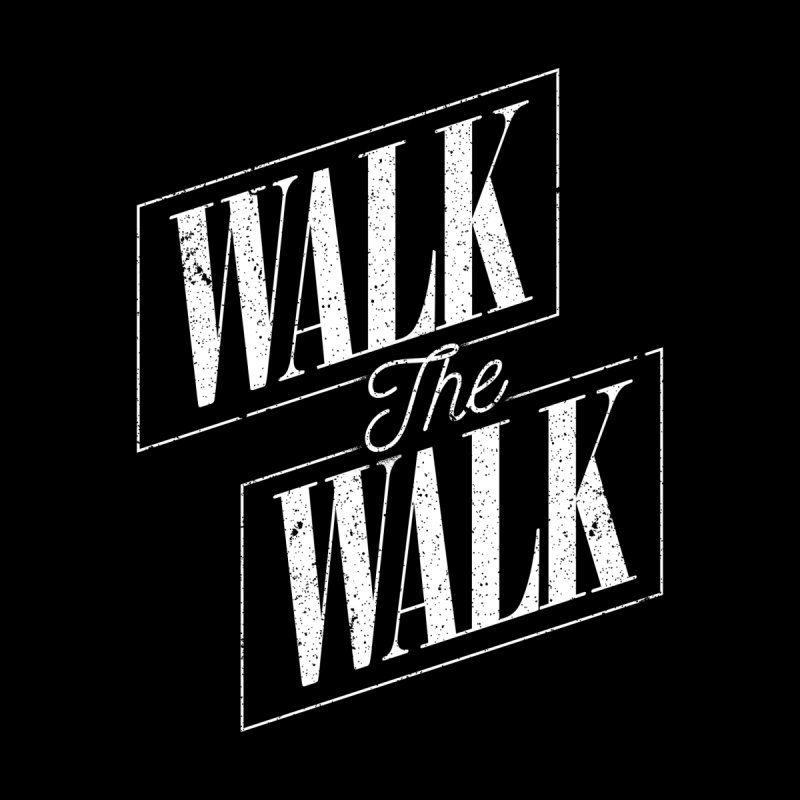 Walk the Walk   by Marrowbone Apparel