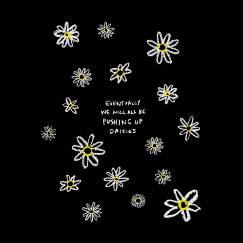 Design for Pushing Up Daisies