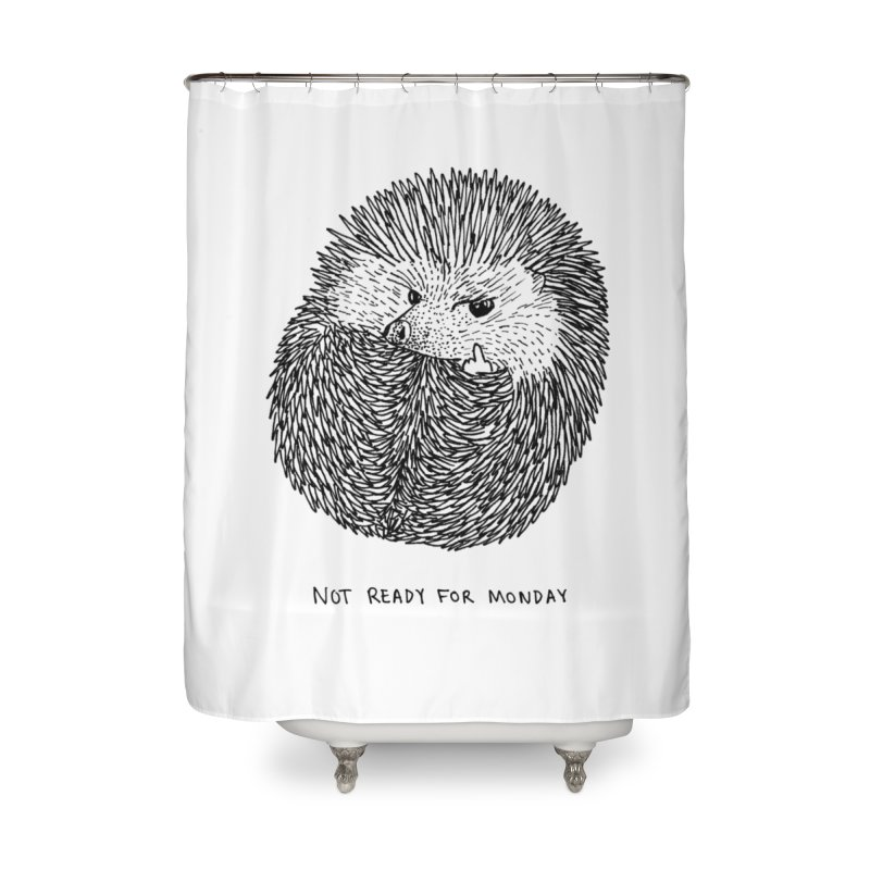 Not Ready For Monday Home Shower Curtain by Martina Scott's Shop