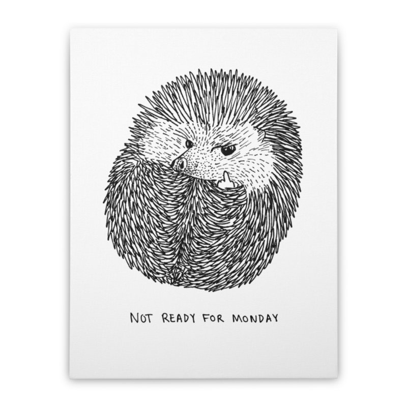 Not Ready For Monday Home Stretched Canvas by Martina Scott's Shop